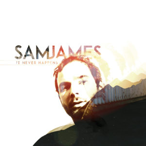 Sam James - It Never Happens - Album Art